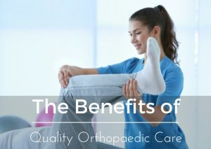 The Benefits of Quality Orthopaedic Care